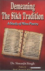 Demeaning The Sikh Tradition (A Study Of Mina Poetry) By Dr. Simrajit Singh, preface by Prof. Noel Q. King