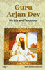 Guru Arjan Dev His Life & Teachings