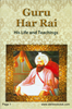 Guru Har Rai His Life & Teachings
